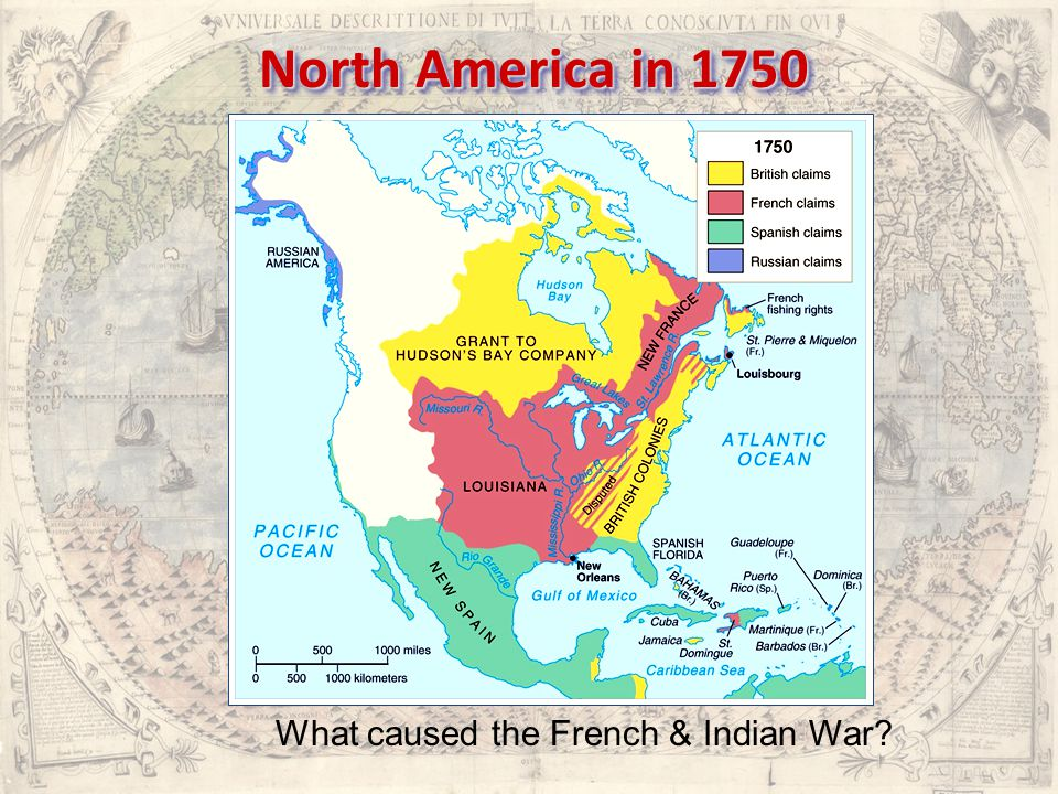 North America in 1750 What caused the French & Indian War