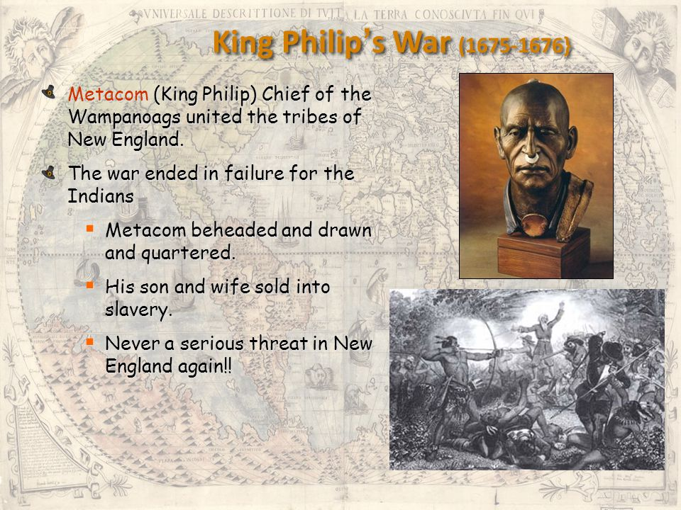 King Philip's War (1675-1676} Metacom (King Philip) Chief of the Wampanoags united the tribes of New England.