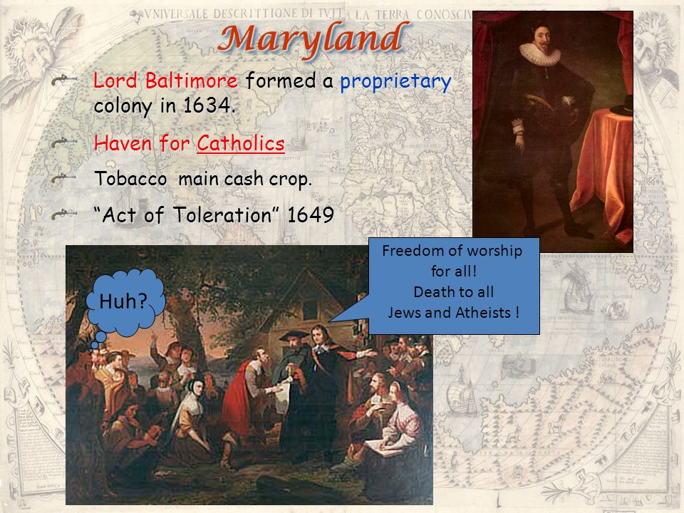 Maryland Huh Lord Baltimore formed a proprietary colony in 1634.