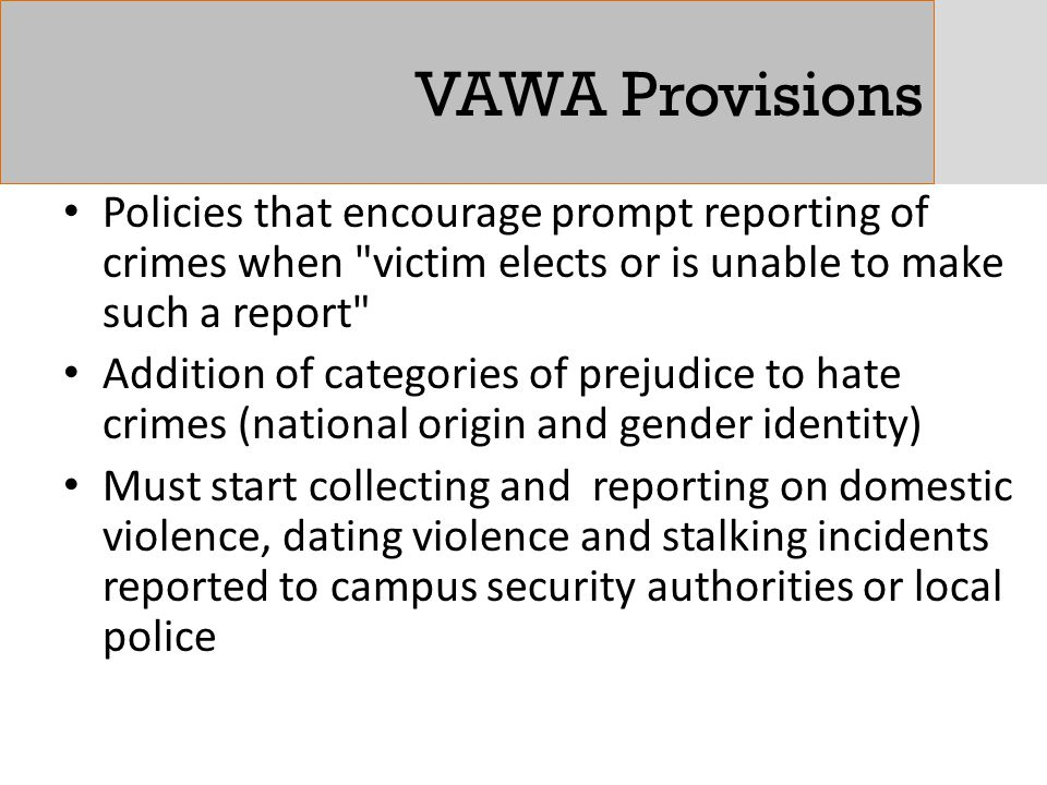 VAWA Provisions Policies that encourage prompt reporting of crimes when victim elects or is unable to make such a report