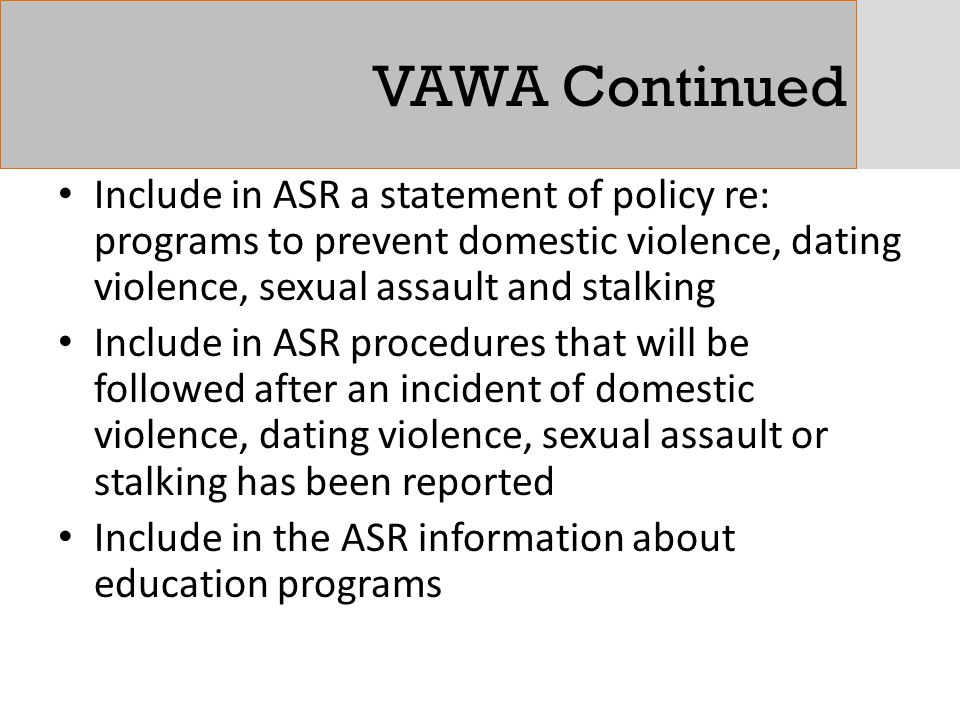 VAWA Continued Include in ASR a statement of policy re: programs to prevent domestic violence, dating violence, sexual assault and stalking.