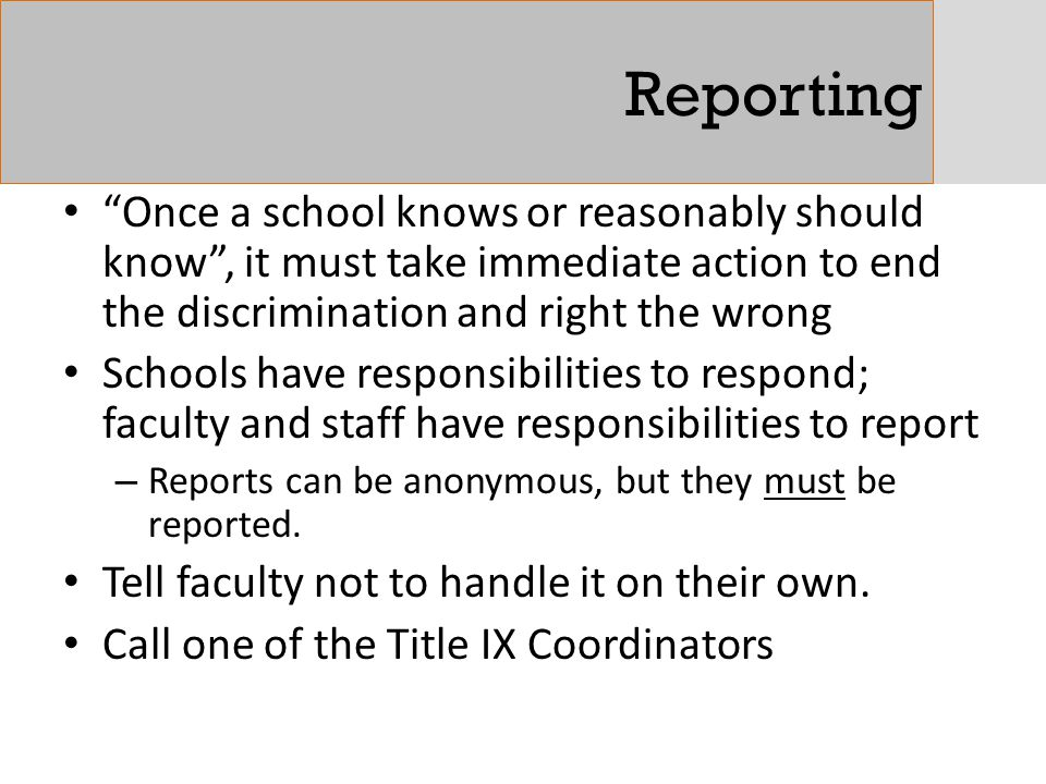 Reporting Once a school knows or reasonably should know , it must take immediate action to end the discrimination and right the wrong.