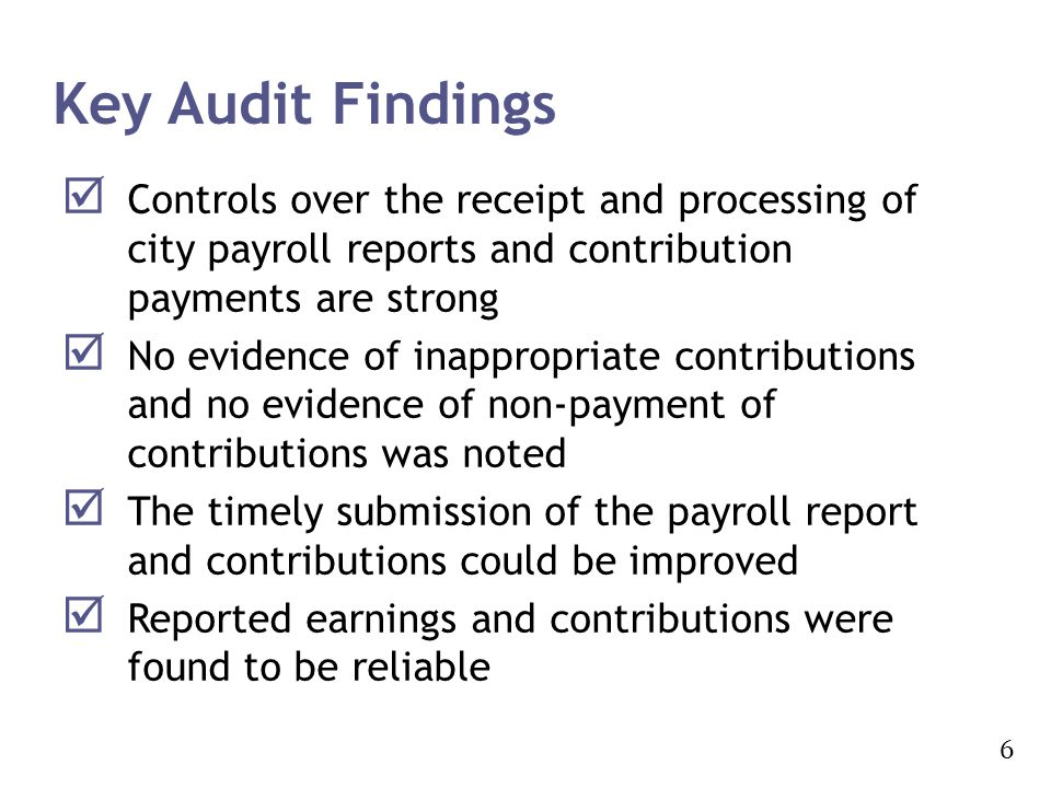 Key Audit Findings Controls over the receipt and processing of city payroll reports and contribution payments are strong.