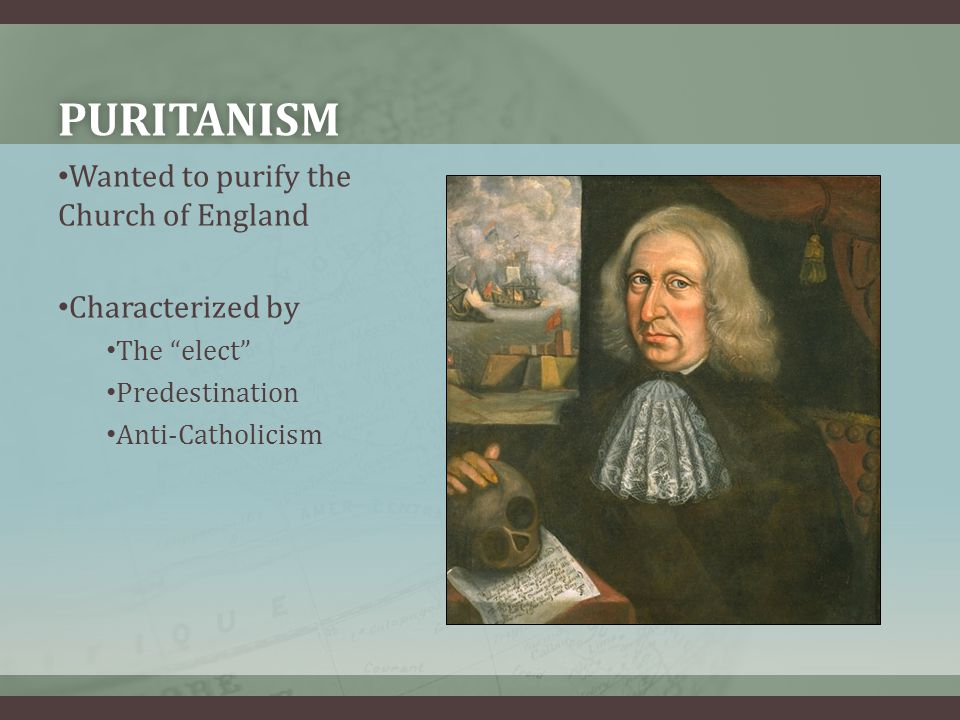 Puritanism Wanted to purify the Church of England Characterized by