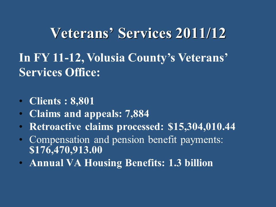 Veterans' Services 2011/12 In FY 11-12, Volusia County's Veterans' Services Office: Clients : 8,801.