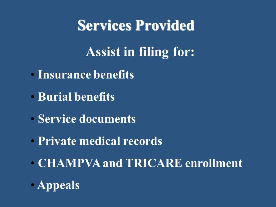 Services Provided Assist in filing for: Insurance benefits