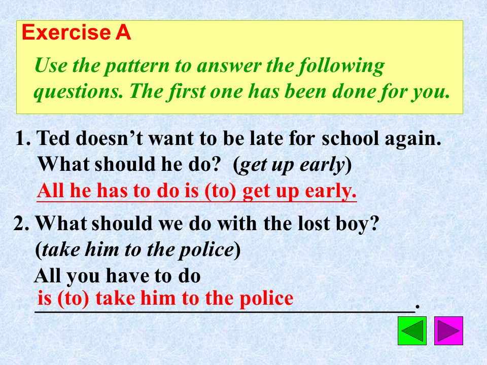 Exercise A Use the pattern to answer the following questions. The first one has been done for you.