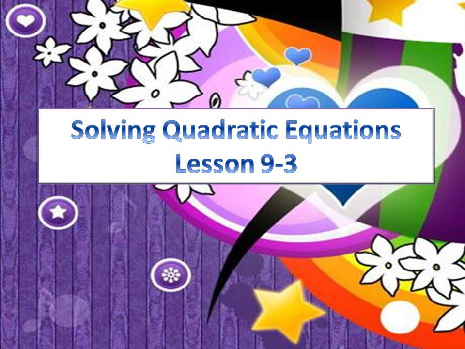 Solving Quadratic Equations Lesson 9-3