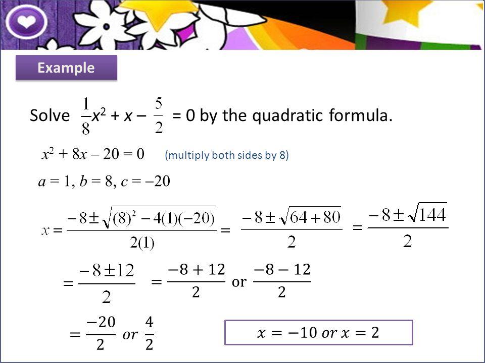 Solve x2 + x – = 0 by the quadratic formula.