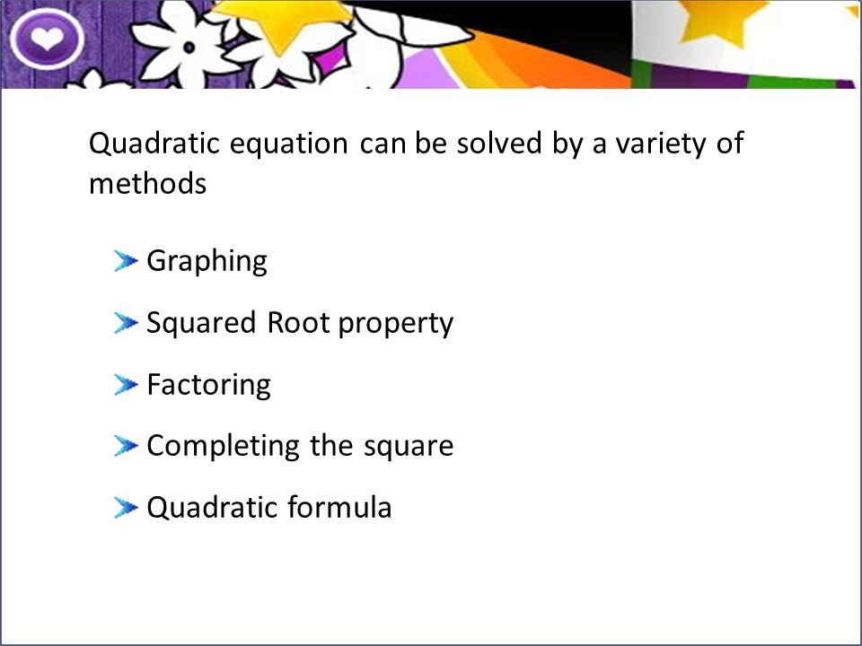 Quadratic equation can be solved by a variety of methods