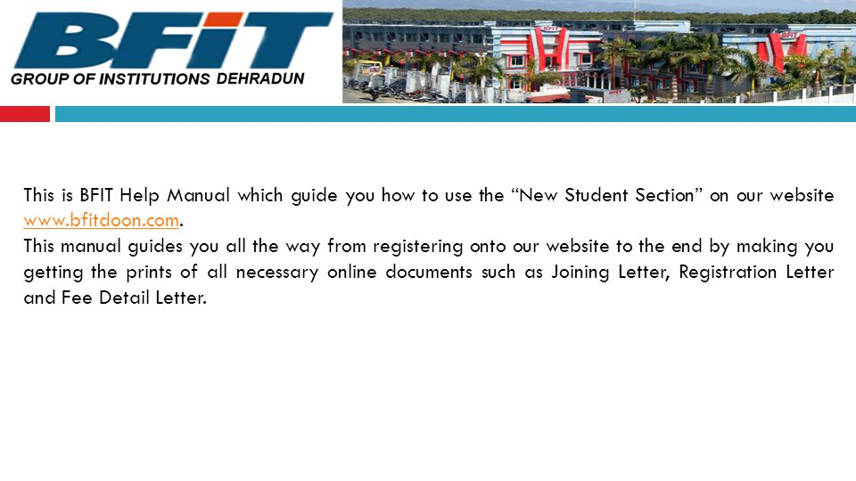 This is BFIT Help Manual which guide you how to use the New Student Section on our website www.bfitdoon.com.