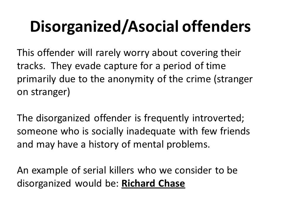 Disorganized/Asocial offenders