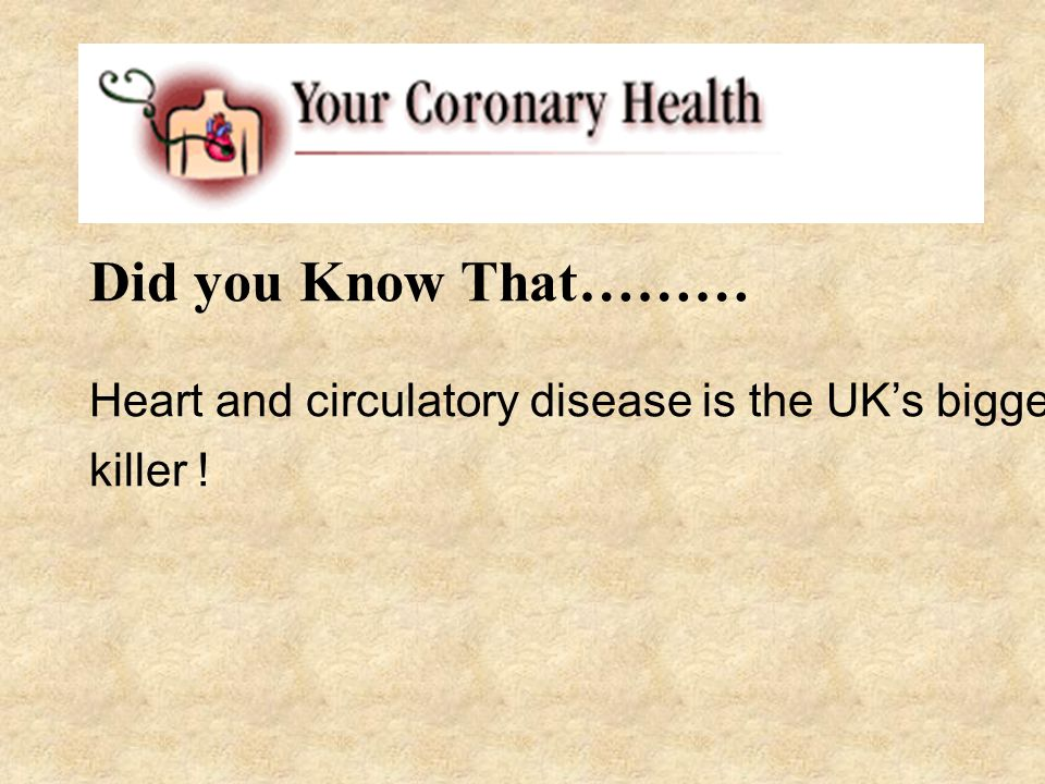 Did you Know That……… Heart and circulatory disease is the UK's biggest