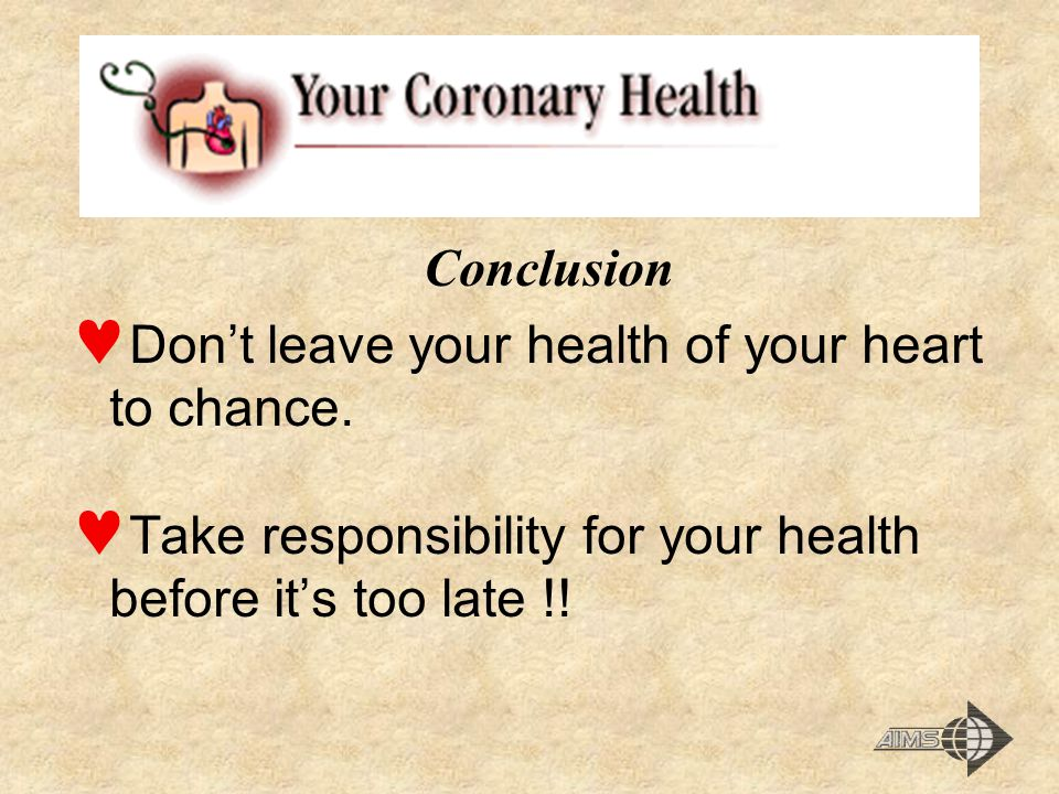 Conclusion Don't leave your health of your heart to chance.