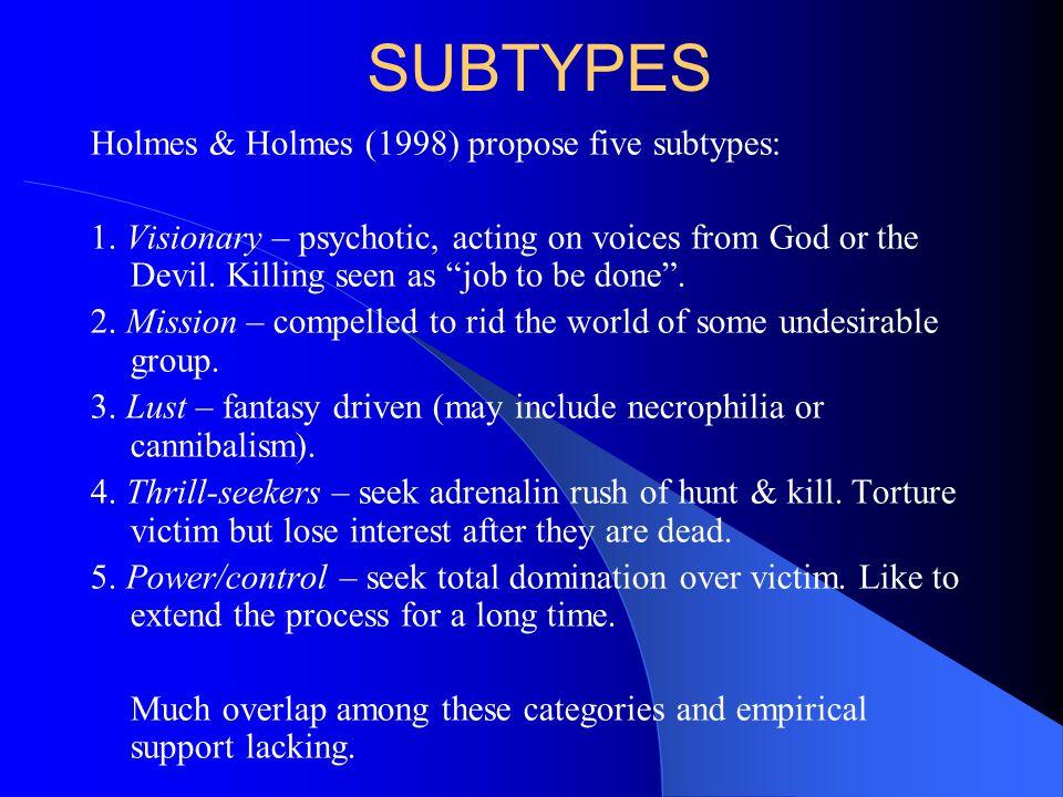 SUBTYPES Holmes & Holmes (1998) propose five subtypes: