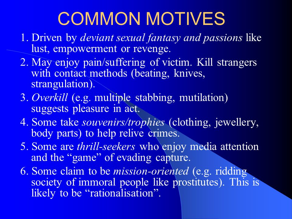 COMMON MOTIVES 1. Driven by deviant sexual fantasy and passions like lust, empowerment or revenge.