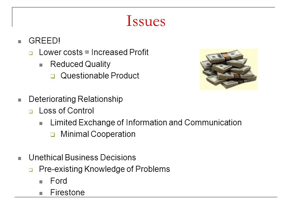 Issues GREED! Lower costs = Increased Profit Reduced Quality