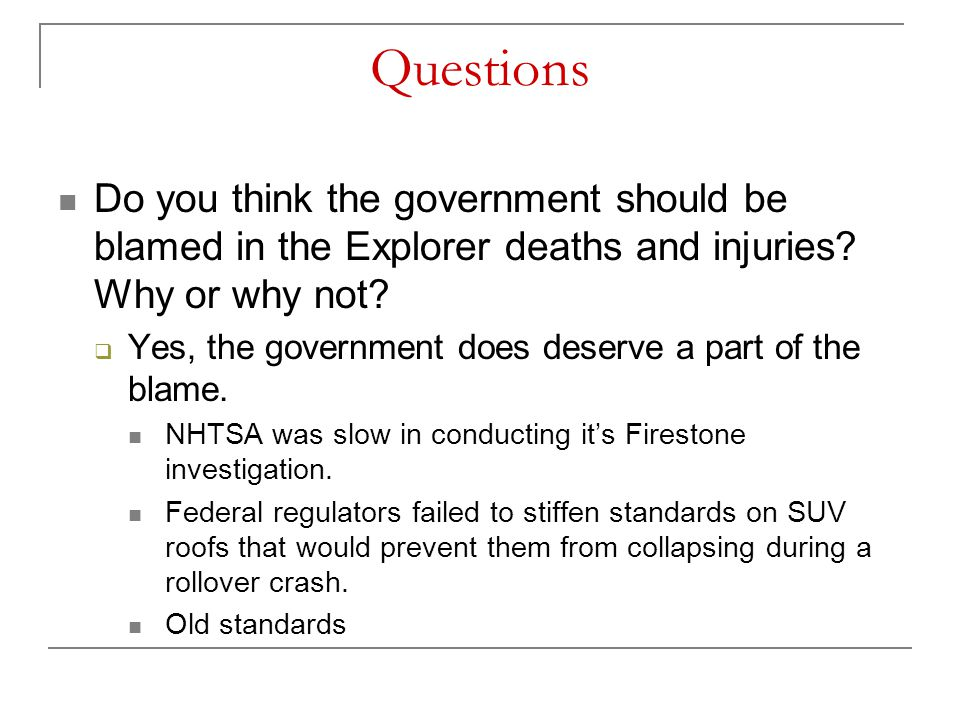 Questions Do you think the government should be blamed in the Explorer deaths and injuries Why or why not