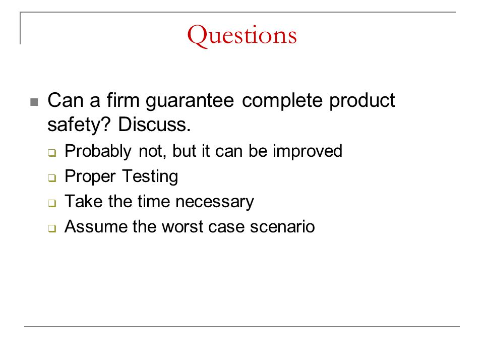 Questions Can a firm guarantee complete product safety Discuss.