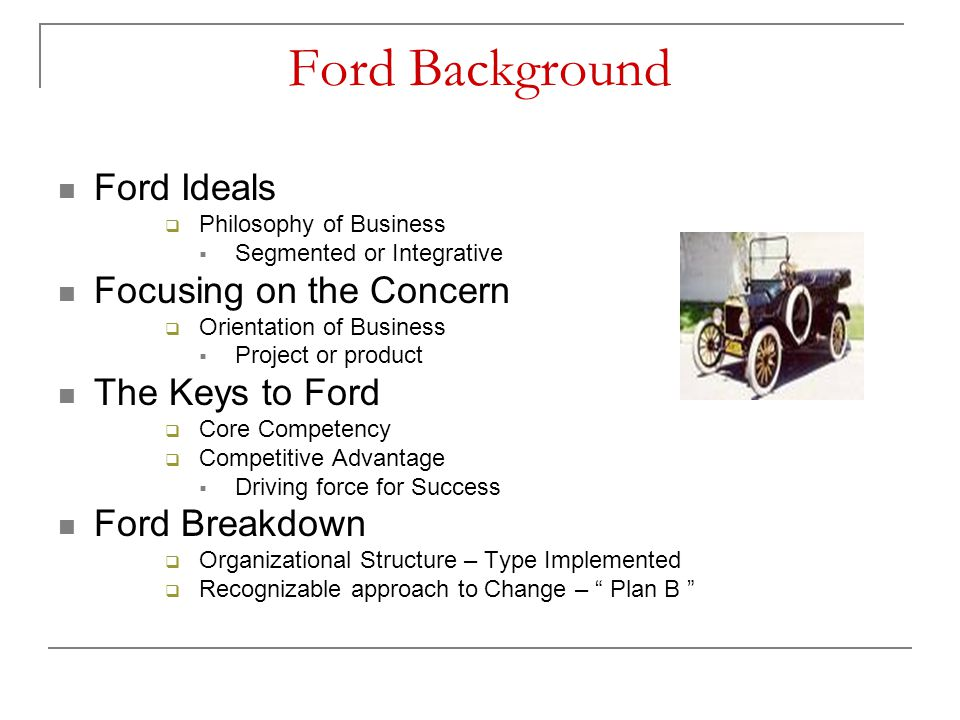 Ford Background Ford Ideals Focusing on the Concern The Keys to Ford