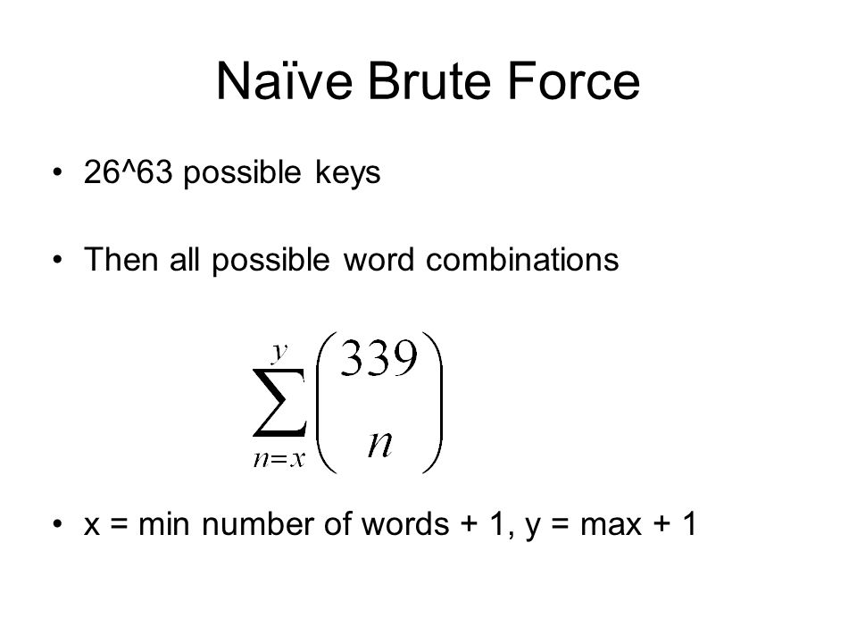Naïve Brute Force 26^63 possible keys