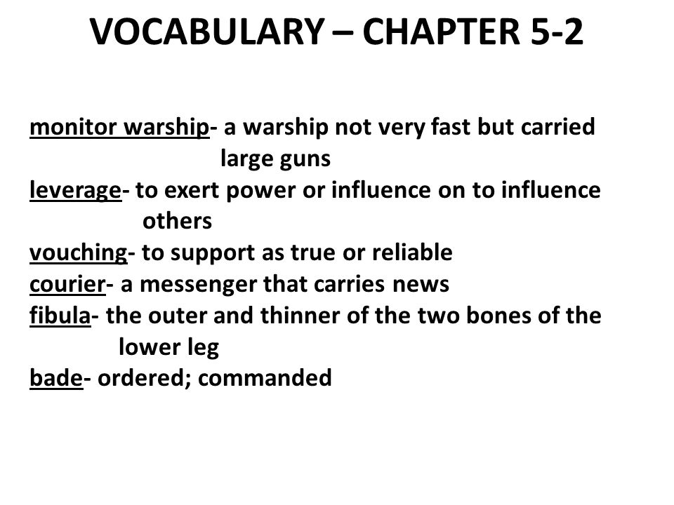 VOCABULARY – CHAPTER 5-2 monitor warship- a warship not very fast but carried. large guns. leverage- to exert power or influence on to influence.