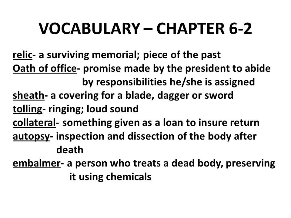 VOCABULARY – CHAPTER 6-2 relic- a surviving memorial; piece of the past. Oath of office- promise made by the president to abide.