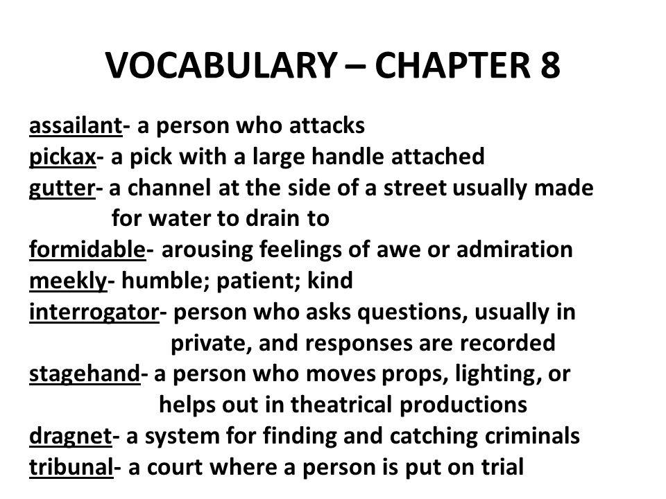 VOCABULARY – CHAPTER 8 assailant- a person who attacks