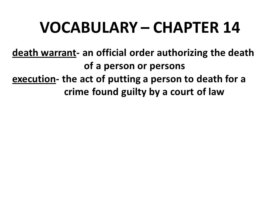VOCABULARY – CHAPTER 14 death warrant- an official order authorizing the death. of a person or persons.