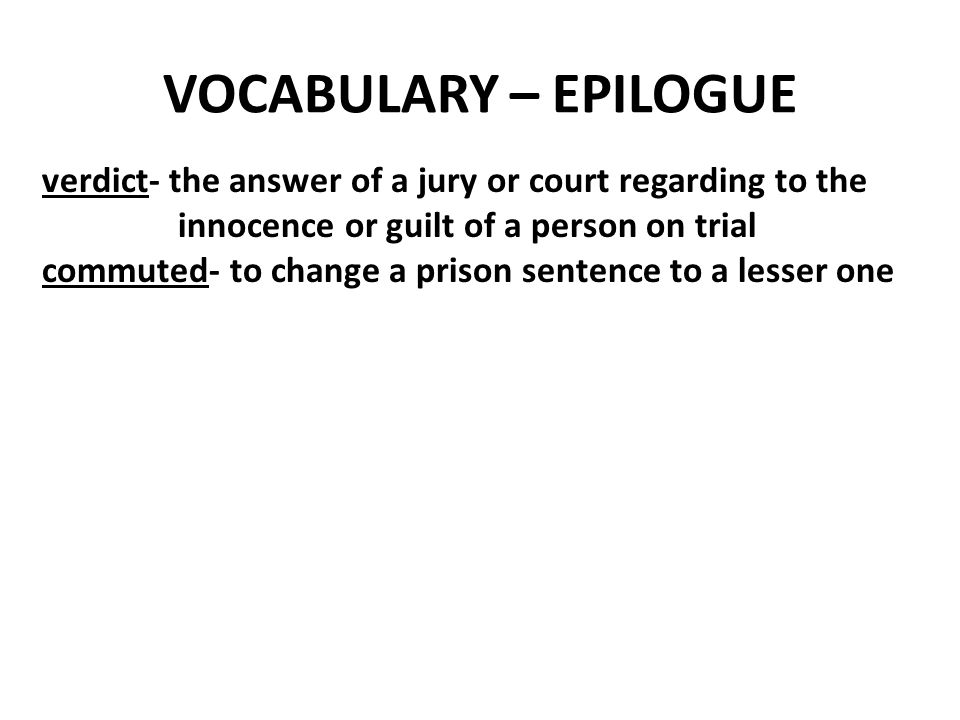 VOCABULARY – EPILOGUE verdict- the answer of a jury or court regarding to the. innocence or guilt of a person on trial.