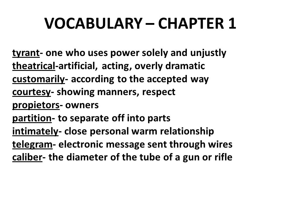 VOCABULARY – CHAPTER 1 tyrant- one who uses power solely and unjustly