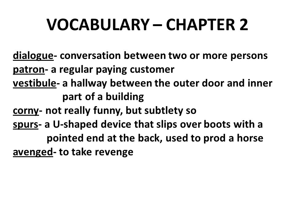 VOCABULARY – CHAPTER 2 dialogue- conversation between two or more persons. patron- a regular paying customer.