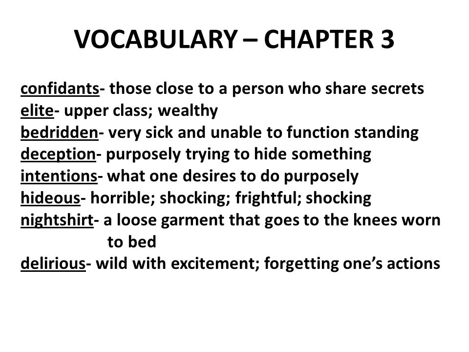 VOCABULARY – CHAPTER 3 confidants- those close to a person who share secrets. elite- upper class; wealthy.
