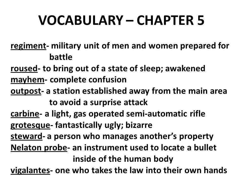VOCABULARY – CHAPTER 5 regiment- military unit of men and women prepared for. battle. roused- to bring out of a state of sleep; awakened.