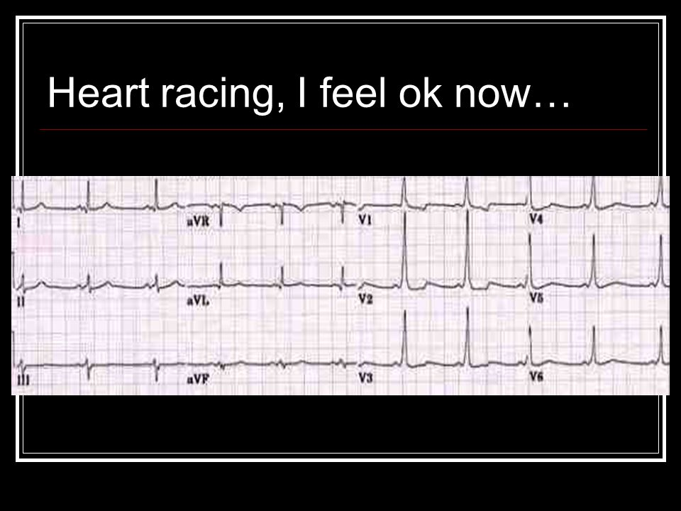 Heart racing, I feel ok now…
