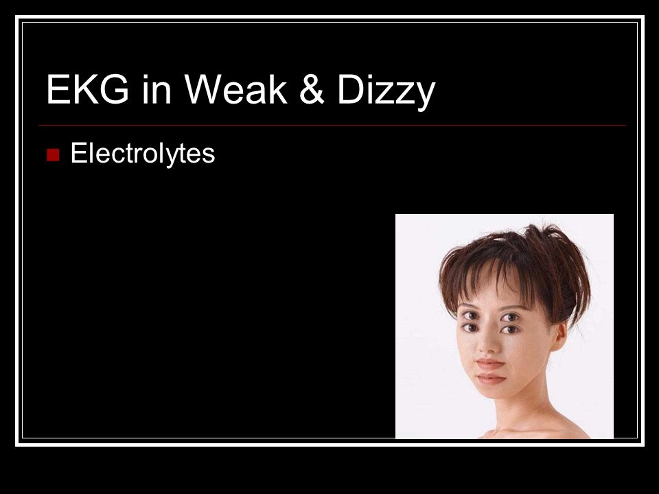 EKG in Weak & Dizzy Electrolytes