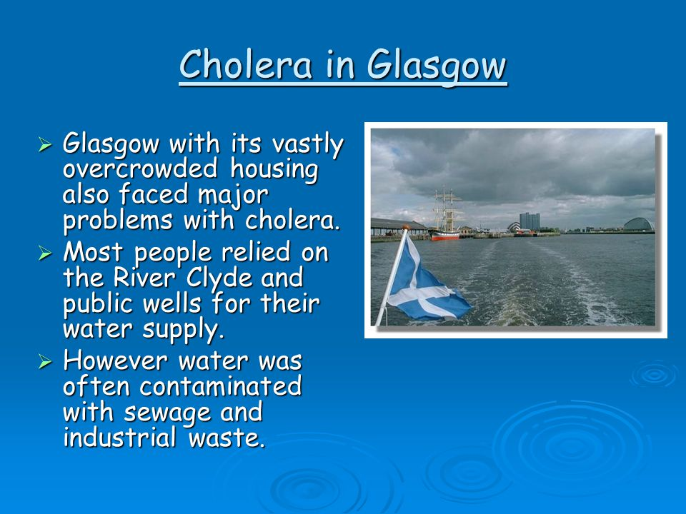 Cholera in Glasgow Glasgow with its vastly overcrowded housing also faced major problems with cholera.