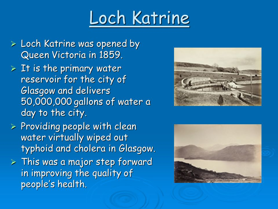 Loch Katrine Loch Katrine was opened by Queen Victoria in 1859.