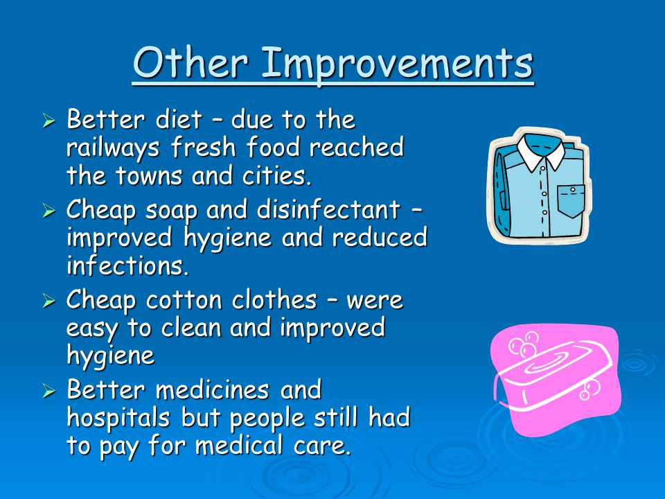 Other Improvements Better diet – due to the railways fresh food reached the towns and cities.