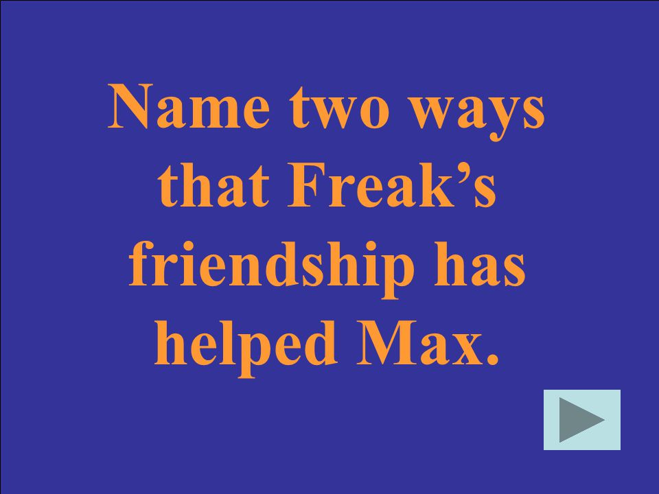 Name two ways that Freak's friendship has helped Max.