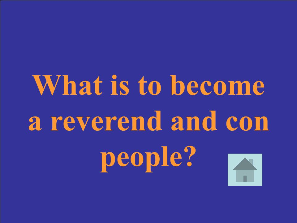 What is to become a reverend and con people