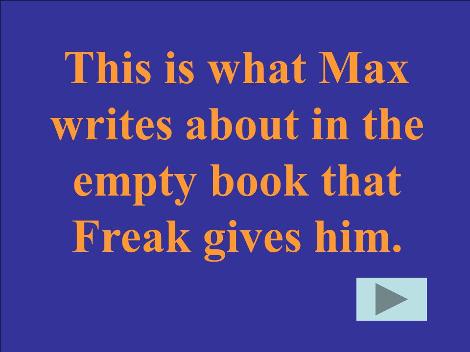 This is what Max writes about in the empty book that Freak gives him.