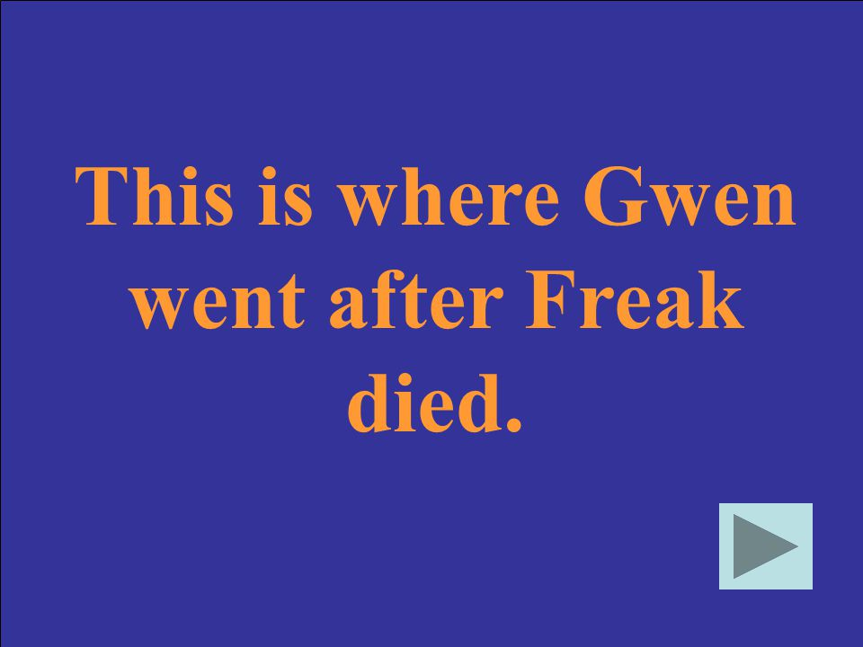 This is where Gwen went after Freak died.