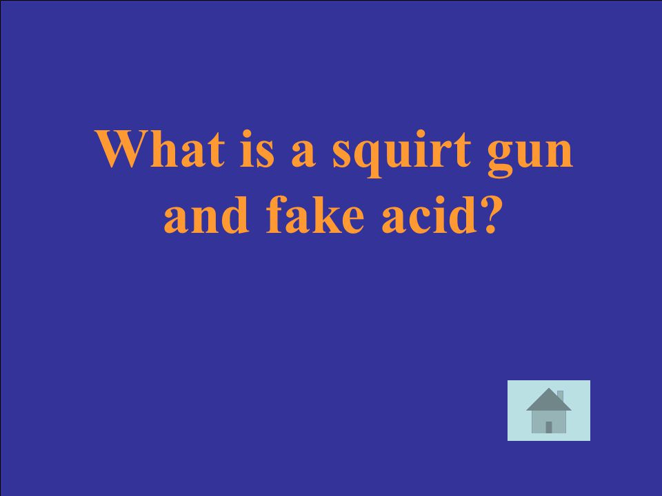 What is a squirt gun and fake acid
