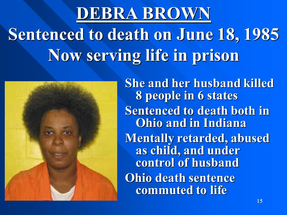 DEBRA BROWN Sentenced to death on June 18, 1985 Now serving life in prison