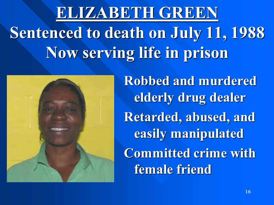 ELIZABETH GREEN Sentenced to death on July 11, 1988 Now serving life in prison