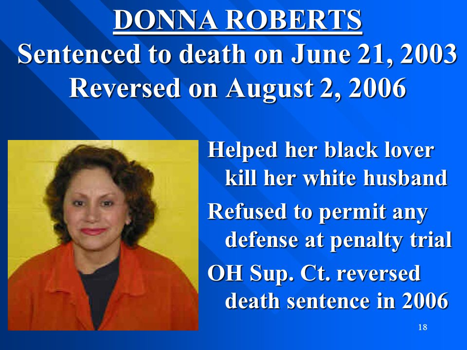 DONNA ROBERTS Sentenced to death on June 21, 2003 Reversed on August 2, 2006