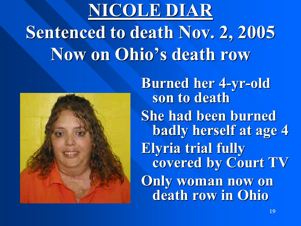 NICOLE DIAR Sentenced to death Nov. 2, 2005 Now on Ohio's death row