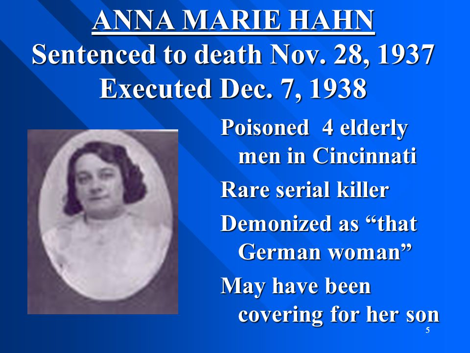 ANNA MARIE HAHN Sentenced to death Nov. 28, 1937 Executed Dec. 7, 1938