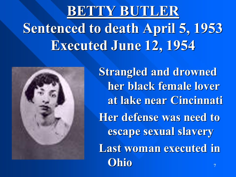 BETTY BUTLER Sentenced to death April 5, 1953 Executed June 12, 1954